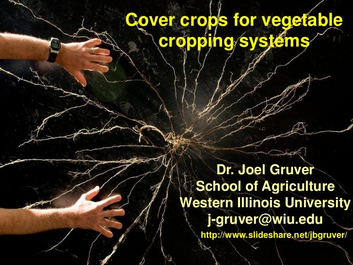 Cover crops for vegetable   cropping systems           Dr. Joel Gruver       School of Agriculture      Western Illinois U...