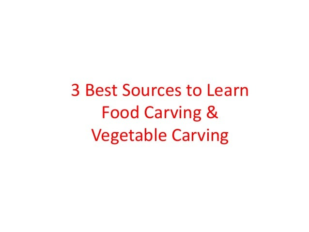 3 Best Sources to LearnFood Carving &Vegetable Carving