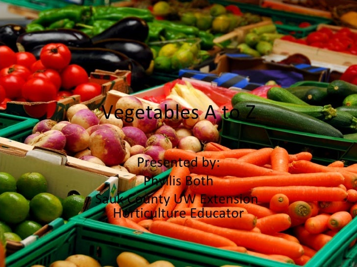 Vegetables A to Z Presented by: Phyllis Both Sauk County UW Extension  Horticulture Educator