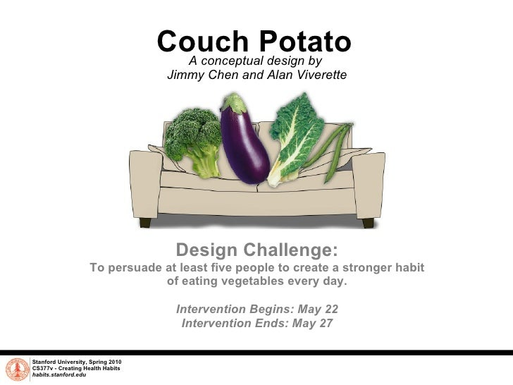 Couch Potato A conceptual design by  Jimmy Chen and Alan Viverette Stanford University, Spring 2010 CS377v - Creating Heal...