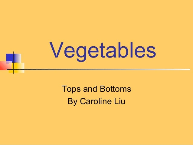 Vegetables Tops and Bottoms  By Caroline Liu