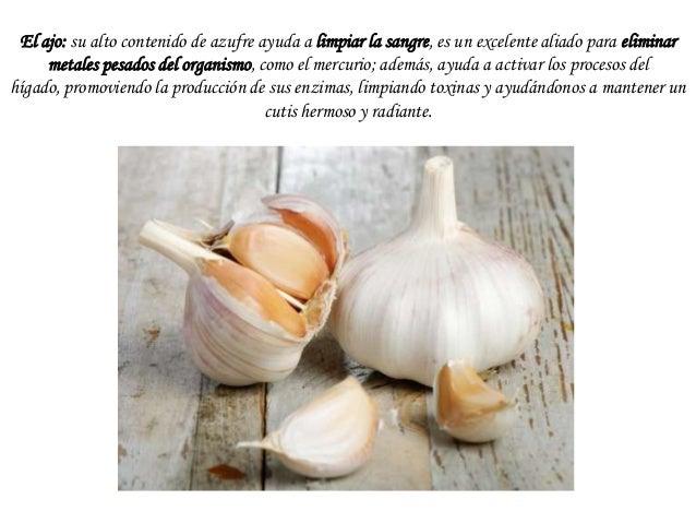 El ajo: su alto contenido de azufre ayuda a limpiar la sangre, es un excelente aliado para eliminar metales pesados del or...