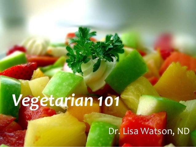 Vegetarian 101            Dr. Lisa Watson, ND