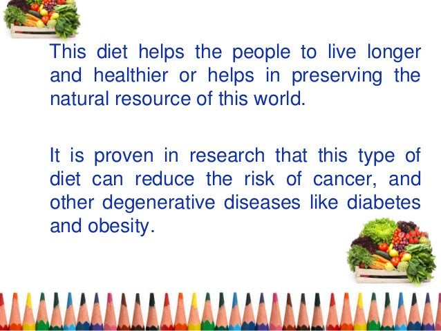 This diet helps the people to live longer and healthier or helps in preserving the natural resource of this world. It is p...