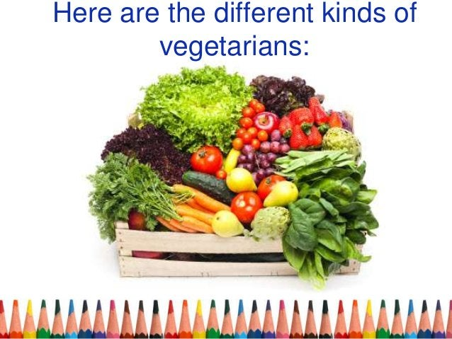 Here are the different kinds of vegetarians: