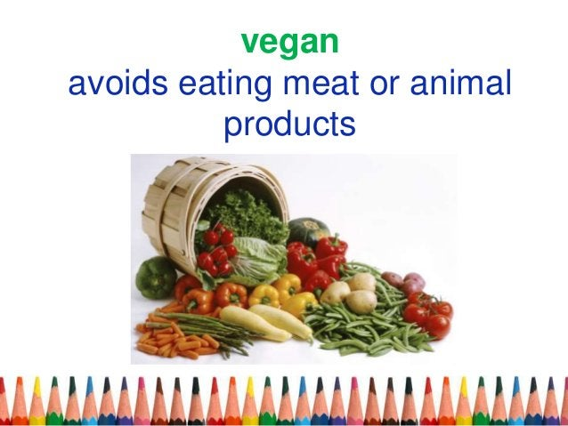 vegan avoids eating meat or animal products