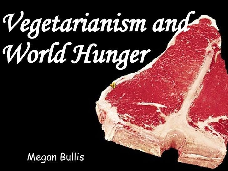 Megan Bullis  Vegetarianism and World Hunger