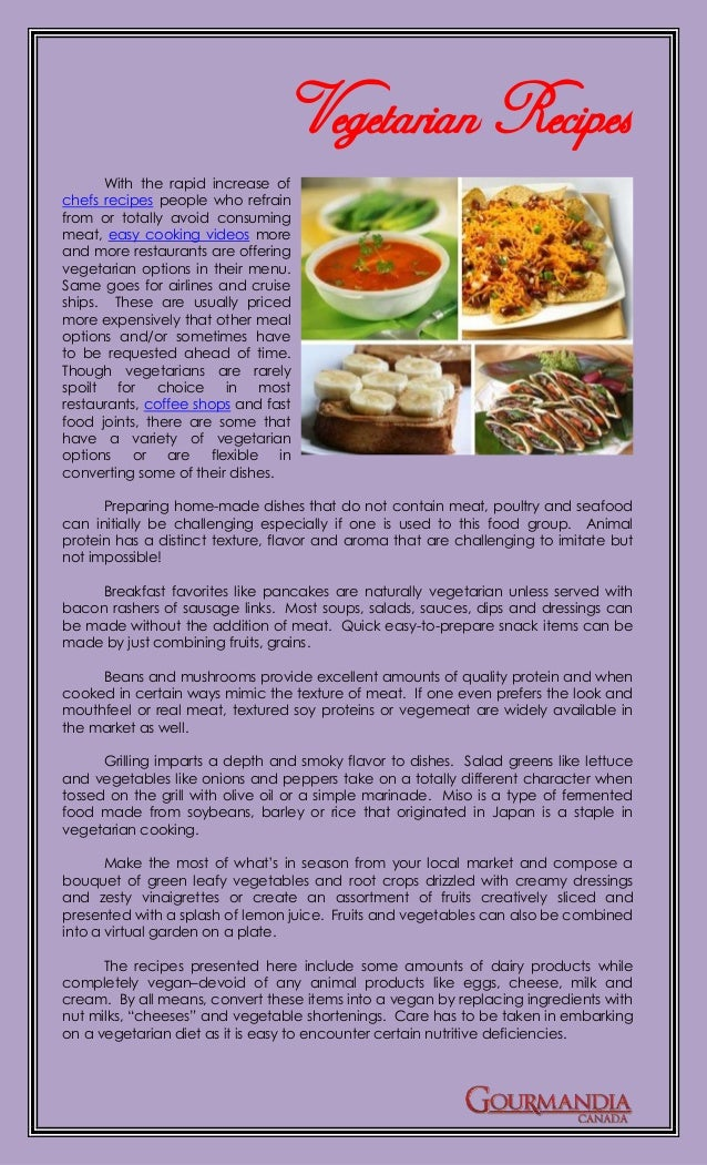 Vegetarian Recipes       With the rapid increase ofchefs recipes people who refrainfrom or totally avoid consumingmeat, ea...
