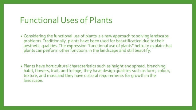Functional Uses of Plants •  Considering the functional use of plants is a new approach to solving landscape problems. Tra...