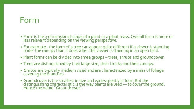 Form Form is the 3-dimensional shape of a plant or a plant mass. Overall form is more or less relevant depending on the vi...