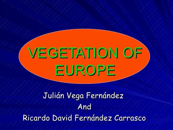VEGETATION OF EUROPE Julián Vega Fernández  And Ricardo David Fernández Carrasco