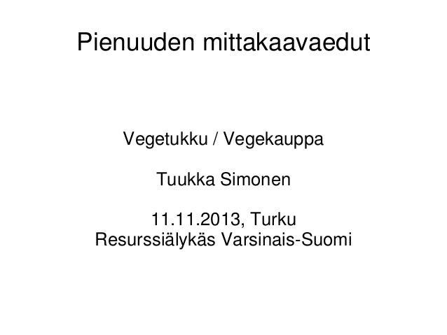 Pienuuden mittakaavaedut  Vegetukku / Vegekauppa Tuukka Simonen 11.11.2013, Turku Resurssiälykäs Varsinais-Suomi