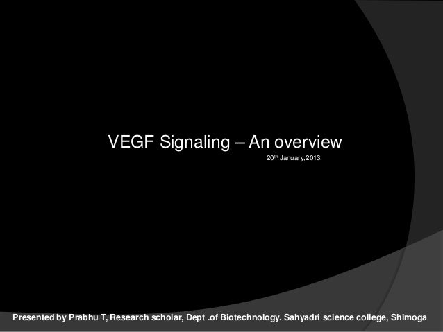 VEGF Signaling – An overview Presented by Prabhu T, Research scholar, Dept .of Biotechnology. Sahyadri science college, Sh...