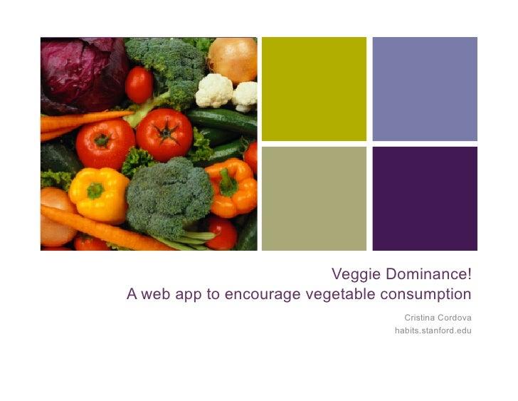 +                                   Veggie Dominance!     A web app to encourage vegetable consumption                    ...