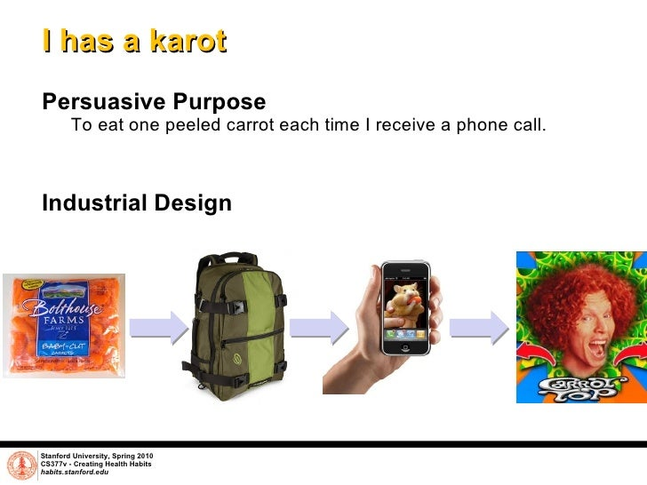 I has a karot <ul><li>Persuasive Purpose </li></ul><ul><ul><li>To eat one peeled carrot each time I receive a phone call. ...