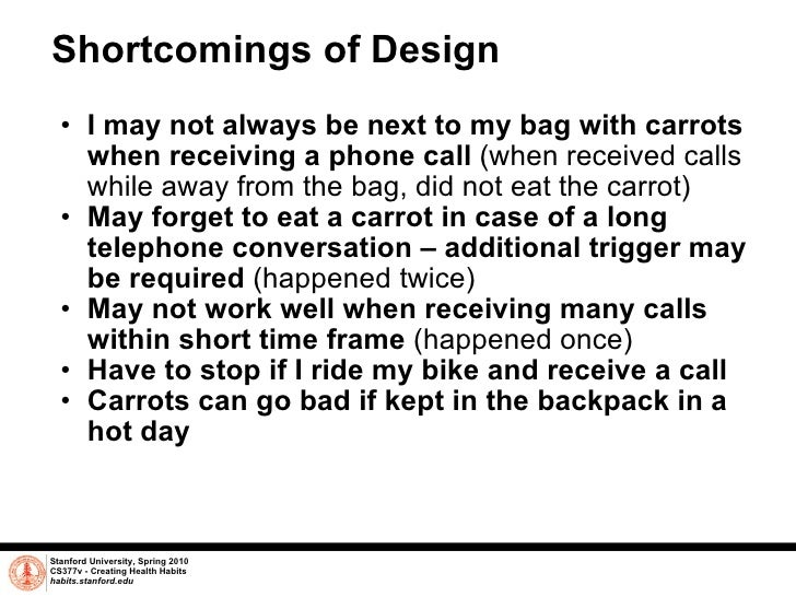 Shortcomings of Design <ul><ul><li>I may not always be next to my bag with carrots when receiving a phone call  (when rece...