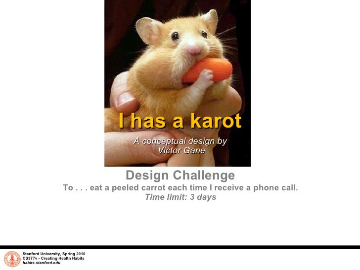 I has a karot A conceptual design by  Victor Gane Stanford University, Spring 2010 CS377v - Creating Health Habits habits....