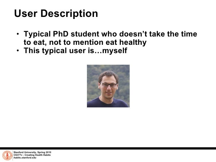 User Description <ul><ul><li>Typical PhD student who doesn't take the time to eat, not to mention eat healthy </li></ul></...