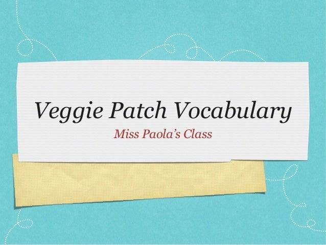 Veggie Patch Vocabulary  Miss Paola's Class