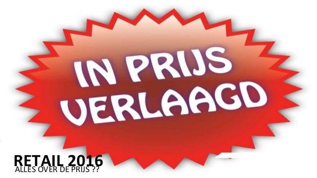 26 l t RETAIL 2016ALLES OVER DE PRIJS ??
