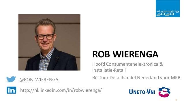 3 ROB WIERENGA Hoofd Consumentenelektronica & Installatie-Retail Bestuur Detailhandel Nederland voor MKB@ROB_WIERENGA http...