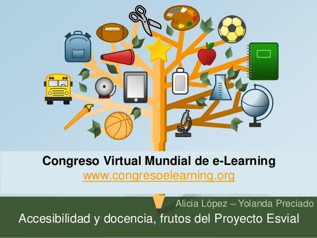 Congreso Virtual Mundial de e-Learning  www.congresoelearning.org  Alicia López – Yolanda Preciado  Accesibilidad y docenc...