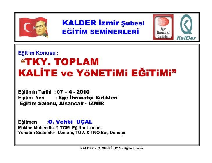 """KALDER zmir Şubesi                     EĞ T M SEM NERLER   Eğitim Konusu :  """"TKY. TOPLAM KAL TE ve YöNETiMi EĞiTiMi"""" Eğiti..."""