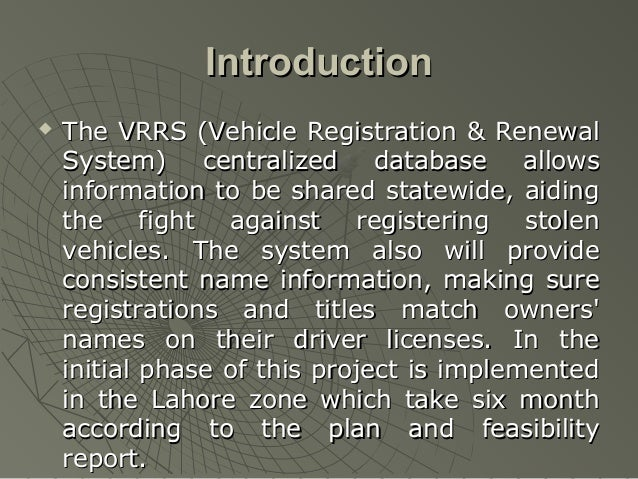 Introduction   The VRRS (Vehicle Registration & Renewal    System) centralized database allows    information to be share...