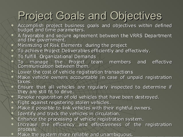 Project Goals and Objectives   Accomplish project business goals and objectives within defined    budget and time paramet...