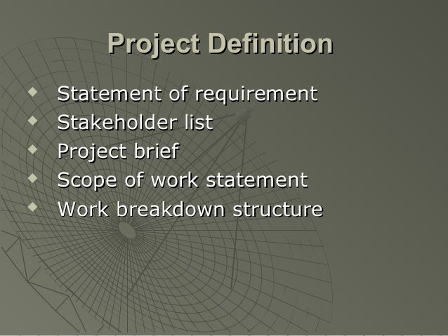 Project Definition   Statement of requirement   Stakeholder list   Project brief   Scope of work statement   Work bre...