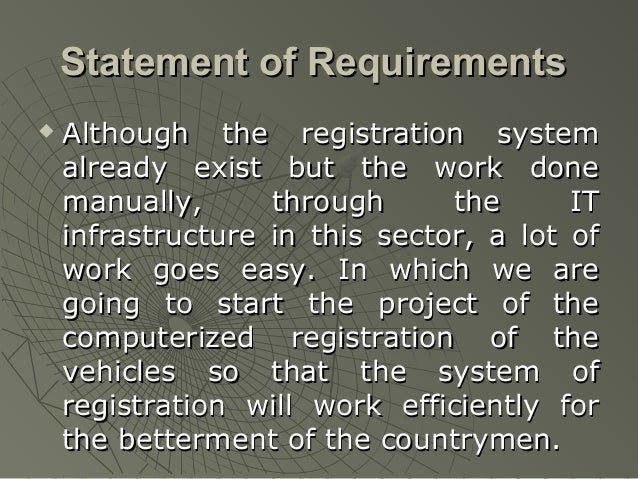 Statement of Requirements   Although the registration system    already exist but the work done    manually,      through...