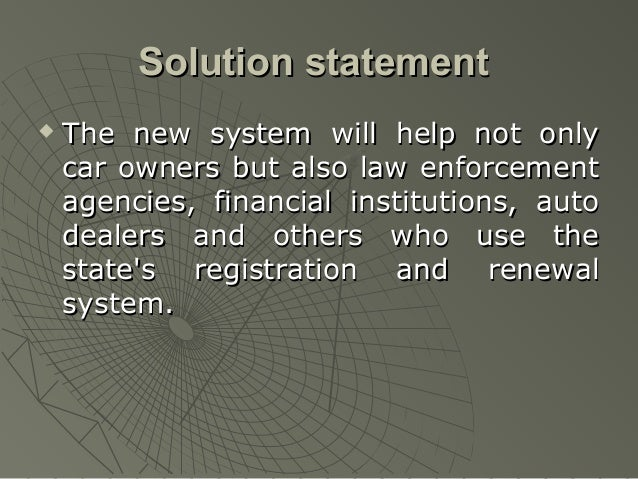 Solution statement   The new system will help not only    car owners but also law enforcement    agencies, financial inst...