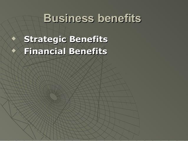 Business benefits   Strategic Benefits   Financial Benefits