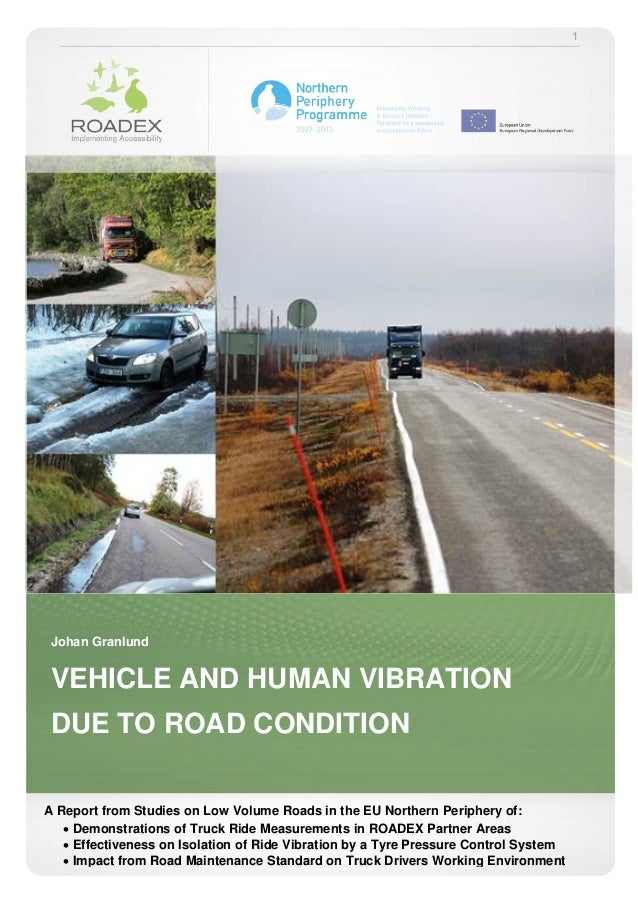 1 Johan Granlund VEHICLE AND HUMAN VIBRATION DUE TO ROAD CONDITION A Report from Studies on Low Volume Roads in the EU Nor...