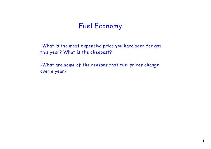 Fuel Economy  -What is the most expensive price you have seen for gas this year? What is the cheapest?  -What are some of ...