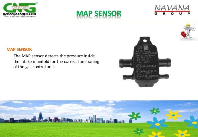 MAP SENSOR MAP SENSOR The MAP sensor detects the pressure inside the intake manifold for the correct functioning of the ga...