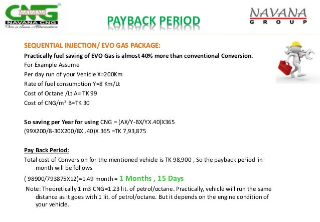 PAYBACK PERIOD SEQUENTIAL INJECTION/ EVO GAS PACKAGE: Practically fuel saving of EVO Gas is almost 40% more than conventio...