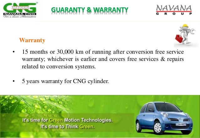 • 15 months or 30,000 km of running after conversion free service warranty; whichever is earlier and covers free services ...