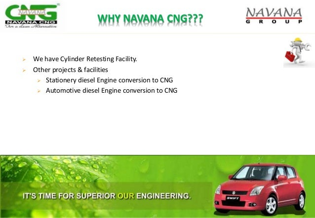 WHY NAVANA CNG???  We have Cylinder Retesting Facility.  Other projects & facilities  Stationery diesel Engine conversi...