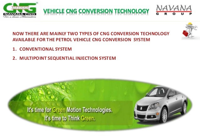 VEHICLE CNG CONVERSION TECHNOLOGY NOW THERE ARE MAINLY TWO TYPES OF CNG CONVERSION TECHNOLOGY AVAILABLE FOR THE PETROL VEH...