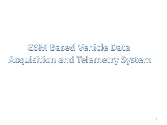 Automotive Data Acquisition : Gsm based vehicle data acquisition and telemetry system