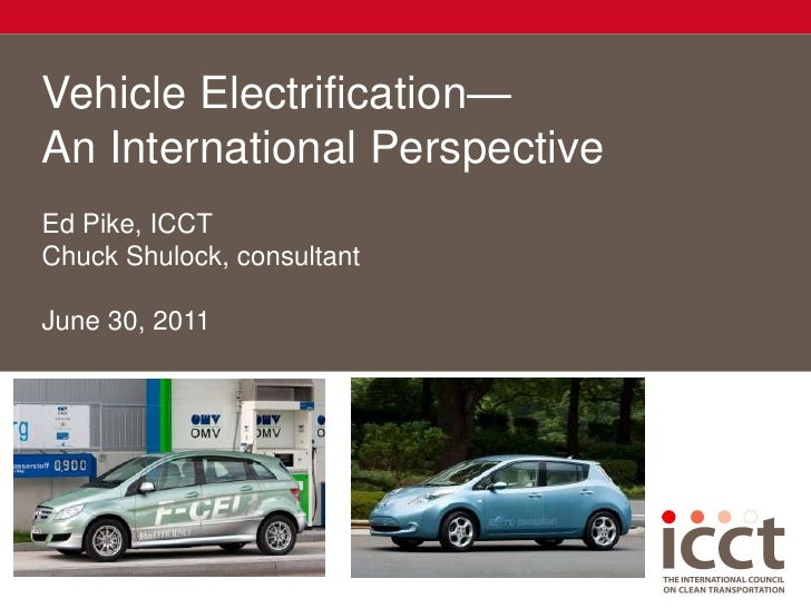 Vehicle Electrification—An International Perspective<br />Ed Pike, ICCT<br />Chuck Shulock, consultant<br />June 30, 2011<...
