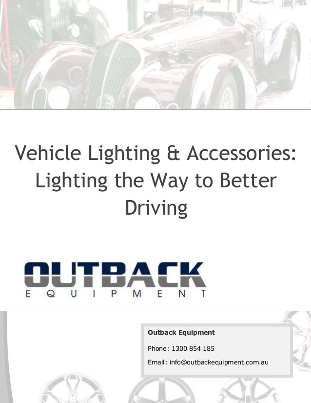 Vehicle Lighting & Accessories: Lighting the Way to Better Driving Outback Equipment Phone: 1300 854 185 Email: info@outba...