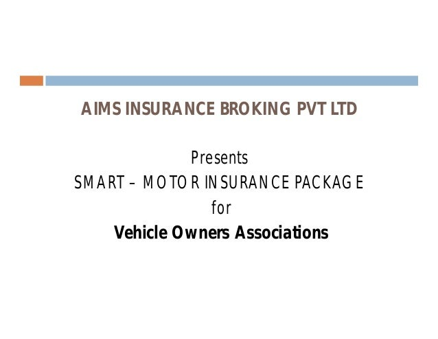 AIMS INSURANCE BROKING PVT LTD Presents SMART – MOTOR INSURANCE PACKAGE for Vehicle Owners Associations
