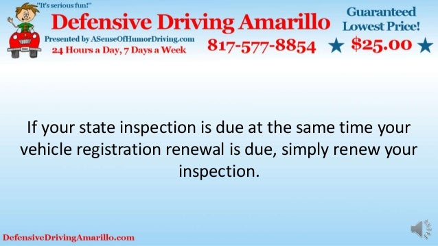 If your state inspection is due at the same time your vehicle registration renewal is due, simply renew your inspection.