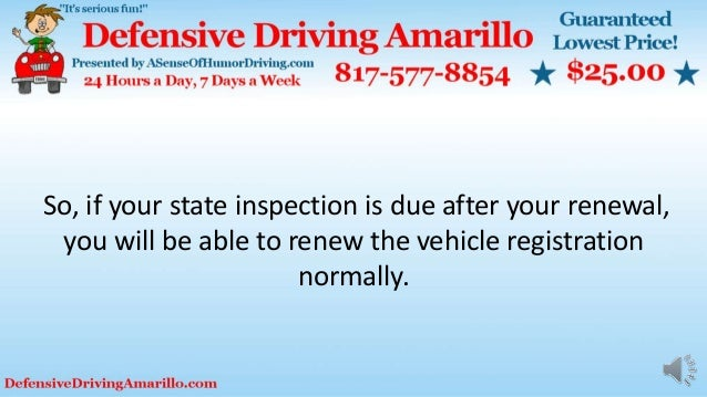 So, if your state inspection is due after your renewal, you will be able to renew the vehicle registration normally.
