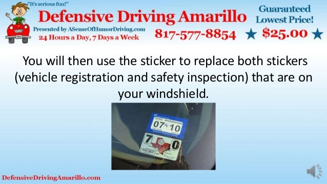 You will then use the sticker to replace both stickers (vehicle registration and safety inspection) that are on your winds...