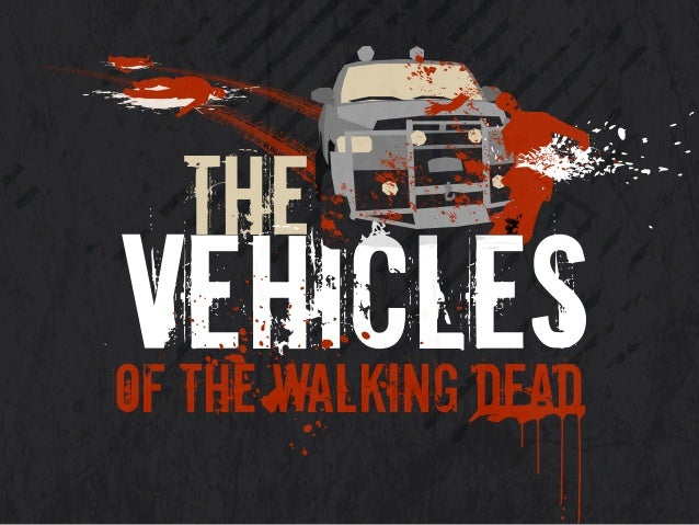 THE vehiclesof the walking dead