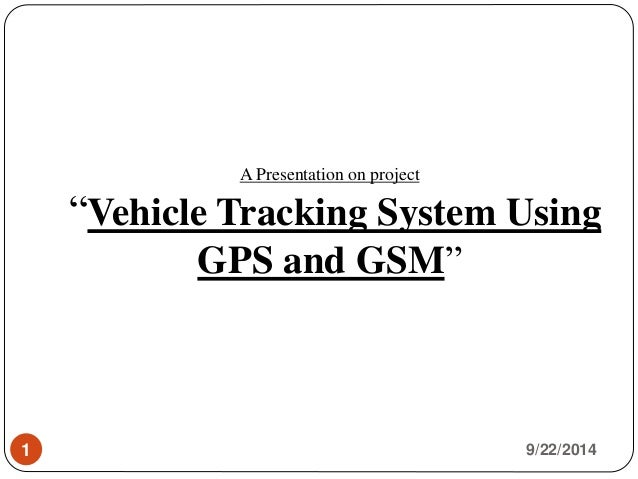 A Presentation On Project Vehicle Tracking System Using Gps And Gsm