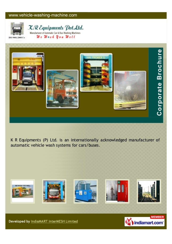 K R Equipments (P) Ltd. is an internationally acknowledged manufacturer ofautomatic vehicle wash systems for cars/buses.